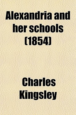 Alexandria and Her Schools (1854) Charles Kingsley