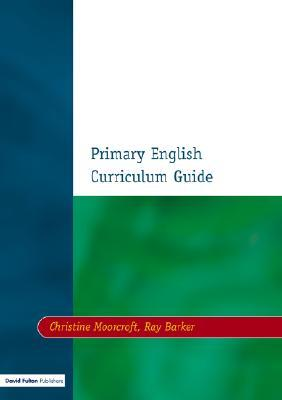 Primary English Curriculum Guide  by  Chris Moorcroft