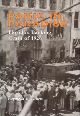 Panic in Paradise: Floridas Banking Crash of 1926 Raymond B. Vickers