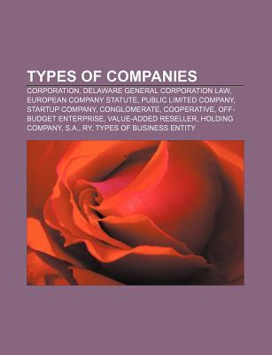 Types of Companies: Corporation, Delaware General Corporation Law, European Company Statute, Public Limited Company, Startup Company  by  Source Wikipedia