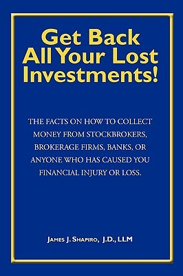 Get Back All Your Lost Investments!  by  James J. Shapiro