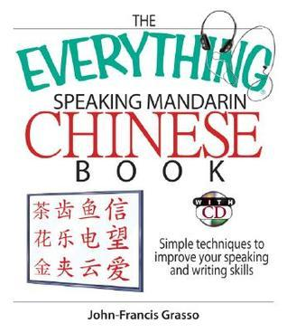 The Everything Mandarin Chinese Book: Simple Techniques to Improve Your Speaking and Writing Skills [With CD] J. F. Grasso