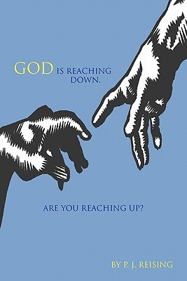God Is Reaching Down. Are You Reaching Up? P.J. Reising