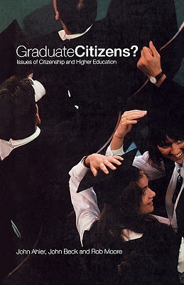 Graduate Citizens?: Issues of Citizenship and Higher Education  by  John Ahier