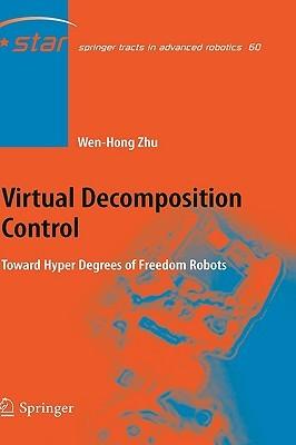 Virtual Decomposition Control: Toward Hyper Degrees of Freedom Robots Wen-Hong Zhu