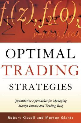 Optimal Trading Strategies: Quantitative Approaches for Managing Market Impact and Trading Risk  by  Robert Kissell