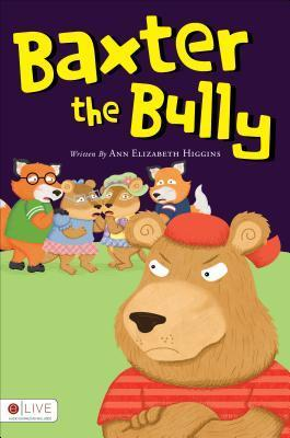 Baxter the Bully  by  Ann Elizabeth Higgins
