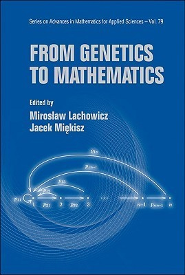From Genetics to Mathematics Miroslaw Lachowicz