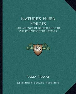 Natures Finer Forces Natures Finer Forces: The Science of Breath and the Philosophy of the Tattvas the Science of Breath and the Philosophy of the T Rama Prasad