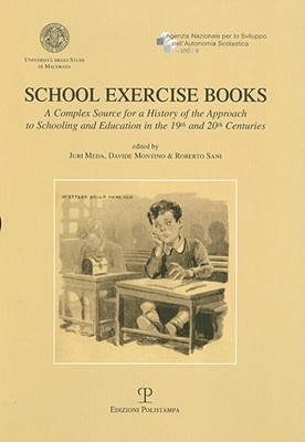School Exercise Books: A Complex Source for a History of the Approach to Schooling and Education in the 19th and 20th Centuries  by  Juri Meda