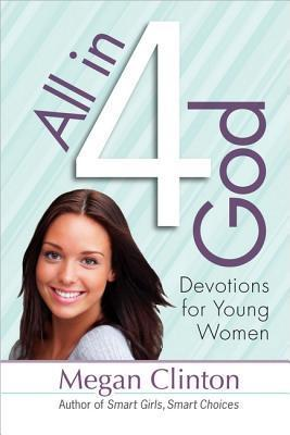 All in 4 God: Devotions for Young Women Megan Clinton