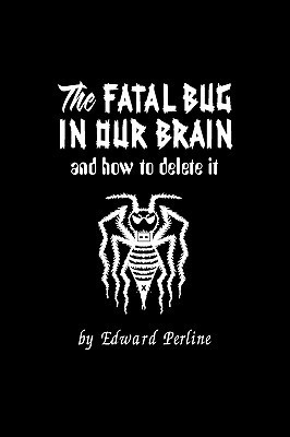 The Fatal Bug in Our Brain  by  Edward Perline