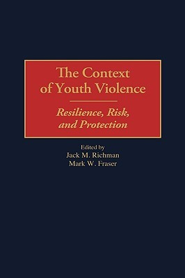 The Context of Youth Violence: Resilience, Risk, and Protection  by  Jack M. Richman