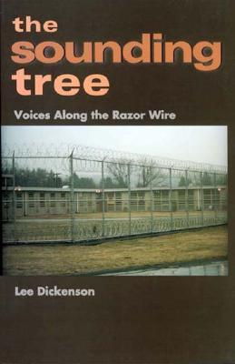 The Sounding Tree: Voices Along the Razor Wire Lee Dickenson