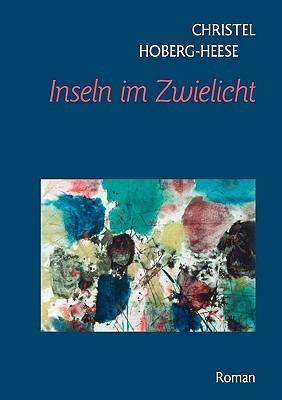 Inseln im Zwielicht: Roman  by  Christel Hoberg-Heese