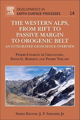The Western Alps, from Rift to Passive Margin to Orogenic Belt: An Integrated Geoscience Overview Pierre-Charles de Graciansky