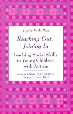 Reaching Out, Joining in: Teaching Social Skills to Young Children with Autism Mary Jane Weiss