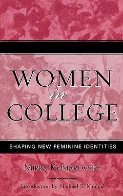 Women in College: Shaping New Feminine Identities  by  Mirra Komarovsky