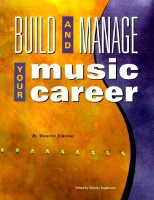 Build and Manage Your Music Career  by  Maurice Johnson