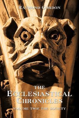 The Ecclesiastical Chronicles, Volume Two: The Society  by  Raymond Gordon