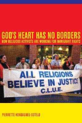 God's Heart Has No Borders: How Religious Activists Are Working for Immigrant Rights  by  Pierrette Hondagneu-Sotelo