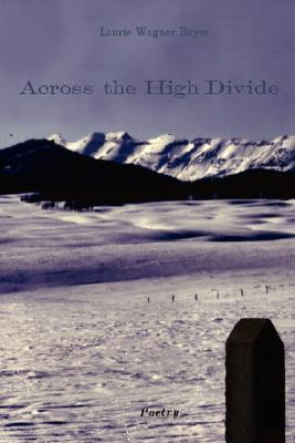 Across the High Divide  by  Laurie Wagner Buyer