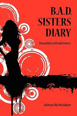 B.A.D. Sisters Diary: Beautiful and Dark Sisters  by  Adetoye Olu McValiant