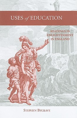 Uses of Education: Readings in Enlightenment in England  by  Stephen Bygrave