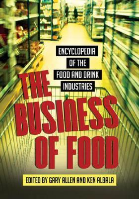 The Business of Food: Encyclopedia of the Food and Drink Industries  by  Gary Allen