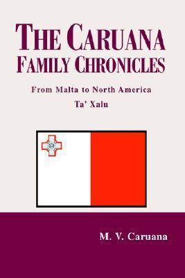 The Caruana Family Chronicles: From Malta to North America Ta Xalu  by  Michael V. Caruana