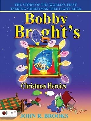 Bobby Brights Christmas Heroics  by  John R. Brooks