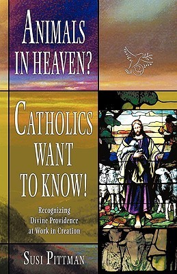 Animals in Heaven?: Catholics Want to Know!  by  Pittman Susi Pittman