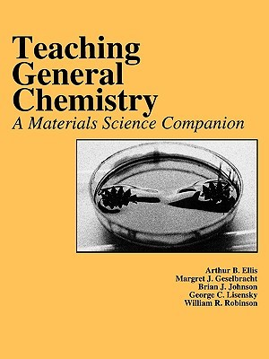 Teaching General Chemistry: A Materials Science Companion Arthur B. Ellis
