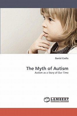 The Myth of Autism Daniel Crofts