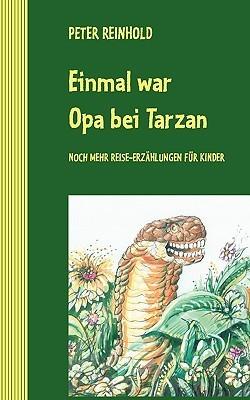Einmal war Opa bei Tarzan: Noch mehr Reise-Erzählungen für Kinder  by  Peter Reinhold