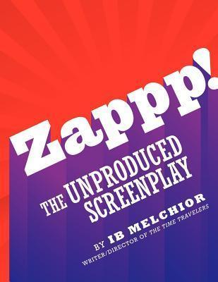 Zappp! the Original Screenplay Ib Melchior