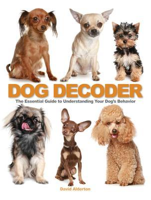 The Dog Decoder: The Essential Guide to Understanding Your Dogs Behavior David Alderton