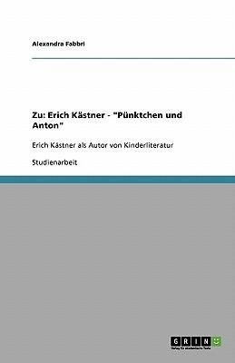 Zu: Erich Kastner - Punktchen Und Anton  by  Alexandra Fabbri