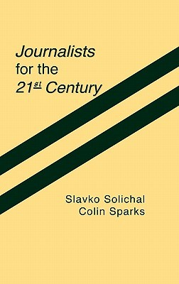 Journalists for the 21st Century: Tendencies of Professionalization Among First-Year Students in 22 Countries  by  Slavko Splichal