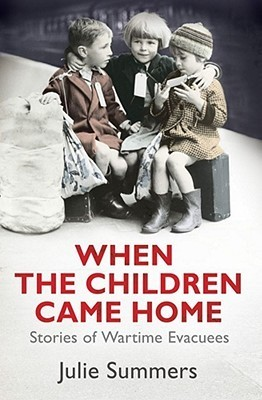 When The Children Came Home: Stories Of Wartime Evacuees  by  Julie Summers
