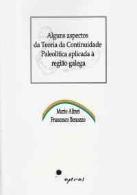 Alguns aspectos da Teoria da Continuidade Paleolítica, aplicados à região galega  by  Mario Alinei