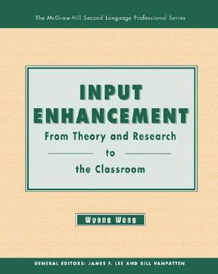 Input Enhancement: From Theory and Research to the Classroom - Text Wynne Wong