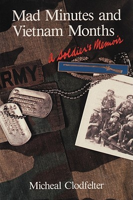 Mad Minutes and Vietnam Months: A Soldiers Memoir  by  Micheal Clodfelter