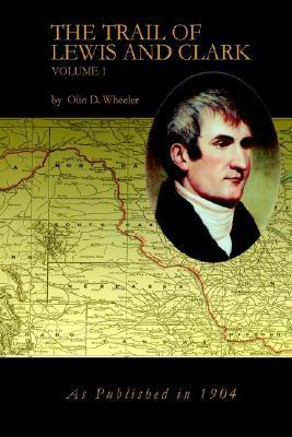 The Trail of Lewis and Clark Vol 1 Olin D. Wheeler