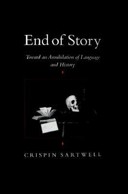 End of Story: Toward an Annihilation of Language and History  by  Crispin Sartwell