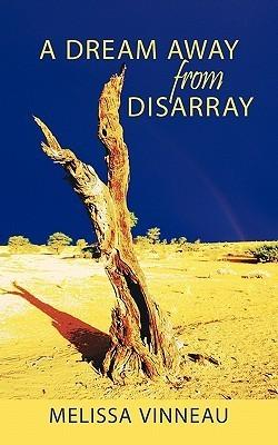 A Dream Away from Disarray  by  Melissa Vinneau