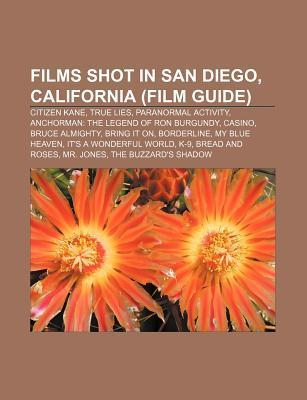Films Shot in San Diego, California (Film Guide): Citizen Kane, True Lies, Paranormal Activity, Anchorman: The Legend of Ron Burgundy, Casino Source Wikipedia