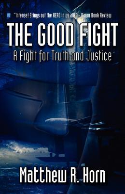 The Good Fight: A Fight for Truth and Justice  by  Matthew R. Horn
