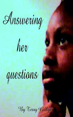 Answering Her Questions  by  Terry Gillyard