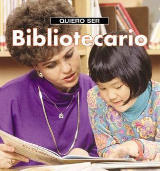 Quiero Ser Bibliotecario = I Want to Be a Librarian  by  Dan Liebman